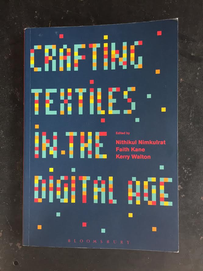 Crafting Textiles in the Digital Age- Bloomsbury publishing -january 2017